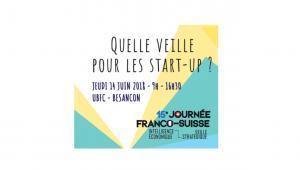 """""""Quelle veille pour les start-up ?"""" Journée franco-suisse"""
